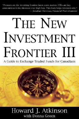 New Investment Frontier 3: A Guide to Exchange Traded Funds for Canadians (No. 3), Atkinson, Howard J.; Green, Donna