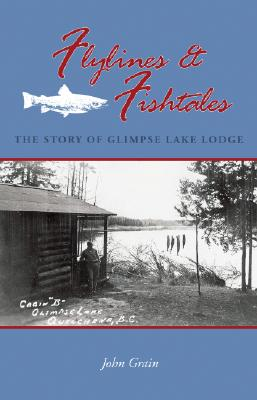 Flylines & Fishtales: The Story of Glimpse Lake Lodge, GRAIN, John