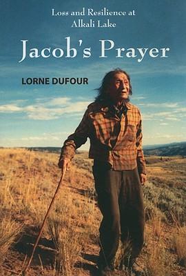 Image for Jacob's Prayer:  Loss and Resilience at Alkali Lake