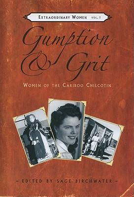 Gumption & Grit: Women of the Cariboo Chilcotin, BIRCHWATER, Sage - Editor
