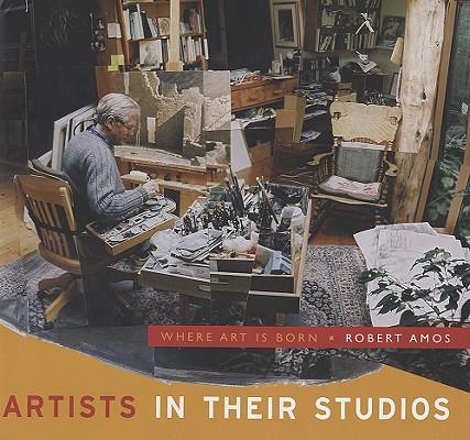 Artists in Their Studios: Where Art is Born, Amos, Robert