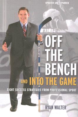 Off the Bench and into the Game: Eight Success Strategies from Professional Sport, WALTER, Ryan
