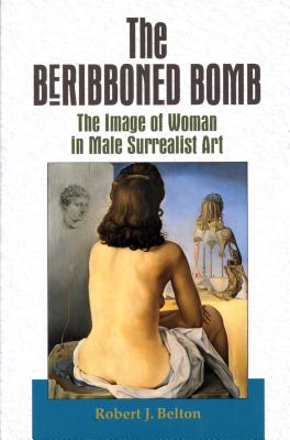 Image for The Beribboned Bomb: The Image of Woman in Male Surrealist Art