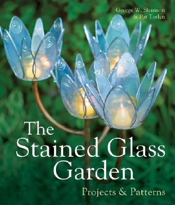 The Stained Glass Garden: Projects & Patterns, Shannon, George W.; Torlen, Pat