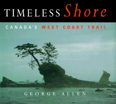 Timeless Shore: Canada's West Coast Trail, ALLEN, George