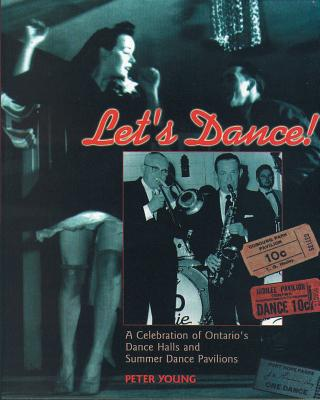 Image for Let's Dance: A Celebration of Ontario's Dance Halls and Summer Dance Pavilions