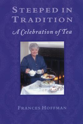 Steeped In Tradition: A Celebration of Tea, Hoffman, Frances