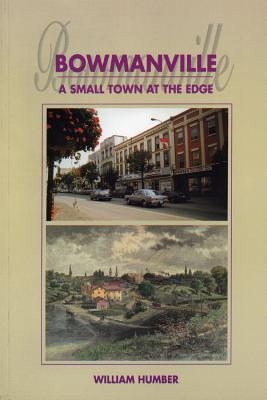 Image for Bowmanville: A Small Town at the Edge