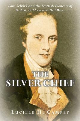 Image for The Silver Chief: Lord Selkirk and the Scottish Pioneers of Belfast, Baldoon and Red River