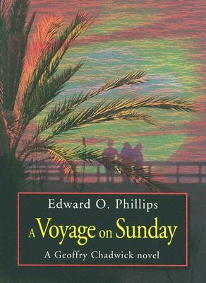 A Voyage on Sunday, Edward O Phillips