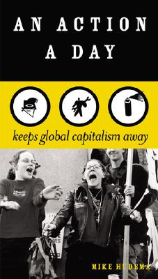 An Action A Day: Keeps Global Capitalism Away, Hudema, Mike