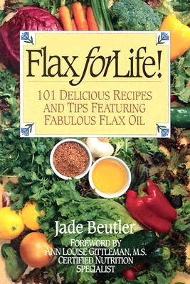 Image for FLAX FOR LIFE! 101 DELICIOUS RECIPES AND TIPS FEATURING FABULOUS FLAX OIL