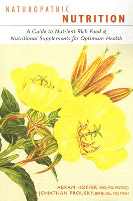 Image for Naturopathic Nutrition: A Guide to Nutrient-Rich Food & Nutritional Supplements for Optimum Health