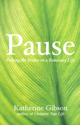 Image for Pause: Putting the Brakes on a Runaway Life