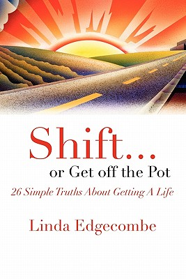 Shift or Get off the Pot: 26 Simple Truths About Getting a Life, Edgecombe, Linda