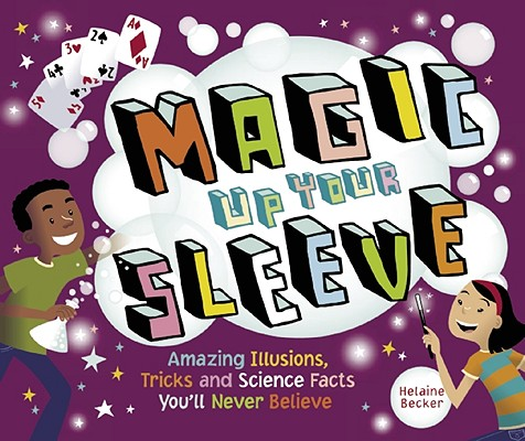 Image for Magic Up Your Sleeve: Amazing Illusions, Tricks, and Science Facts You'll Never Believe
