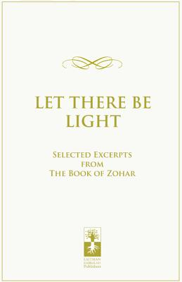 Image for Let there be Light: Selected Excerpts from The Book of Zohar