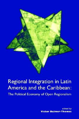 Image for REGIONAL INTEGRATION IN LATIN AMERICA AND THE CARIBBEAN THE POLITICAL ECONOMY OF OPEN REGIONALISM
