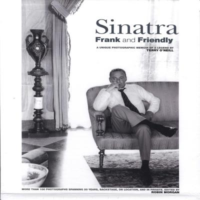 Sinatra Frank and Friendly; A Unique Photographic Memoir, O'neill, Terry