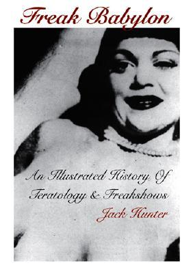 Image for Freak Babylon: An Illustrated History of Teratology & Freakshows
