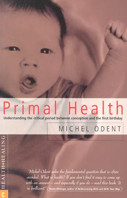 Image for Primal Health: Understanding the Critical Period Between Conception and the First Birthday
