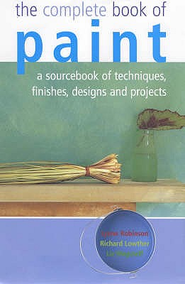 Image for The Complete Book of Paint: A Sourcebook of Techniques, Finishes, Designs and Projects