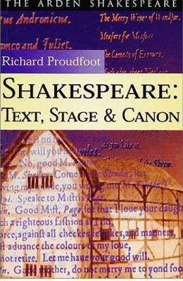 Shakespeare: Text, Stage and Canon, Proudfoot, Richard