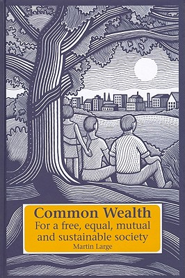 Image for Common Wealth: For a Free, Equal, Mutual and Sustainable Society (Social Ecology & Change)