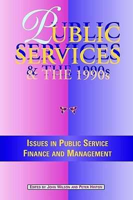 Public Services in the 1990s: Issues in Public Service Finance and Management (Tudor Business Publishing)