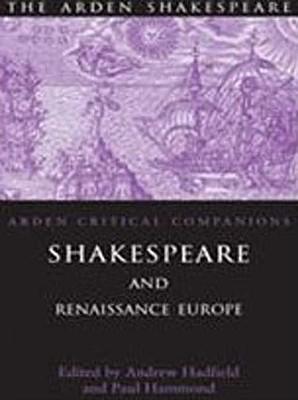 Shakespeare and Renaissance Europe (Arden Shakespeare: Arden Critical Companions)