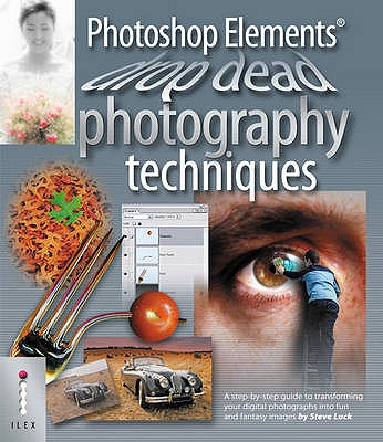 Image for Photoshop Elements Drop Dead Photography Techniques: A Step-by-step Guide to Transforming Your Digital Photographs into Fun and Fantasy Images by Steve Luck (2005) Paperback