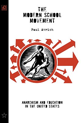 The Modern School Movement: Anarchism and Education in the United States, Avrich, Paul