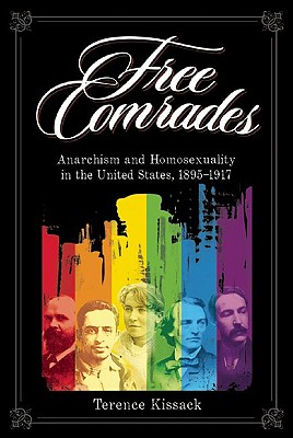 Image for Free Comrades: Anarchism and Homosexuality in the United States 1895-1917
