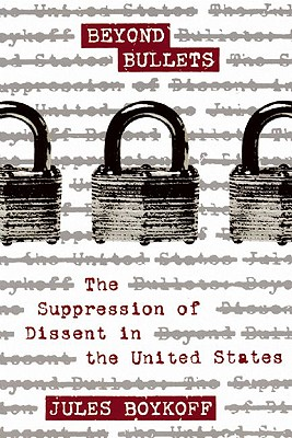 Beyond Bullets: The Suppression of Dissent in the United States, Boykoff, Jules