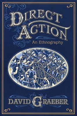Direct Action: An Ethnography, Graeber, David