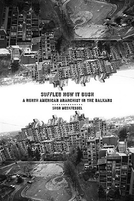 Image for Suffled How it Gush: A North American Anarchist in the Balkans