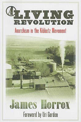 Image for A Living Revolution: Anarchism in the Kibbutz Movement
