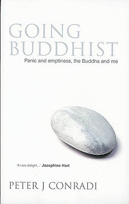 Going Buddhist: Panic and Emptiness, the Buddha and Me, Conradi, Peter J.