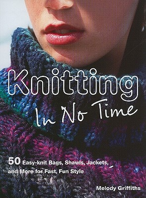 Image for Knitting In No Time: 50 easy-knit bags, shawls, jackets and more for fast, fun style