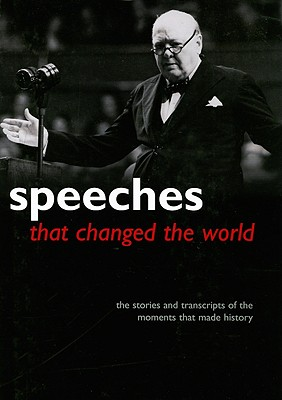 Image for Speeches That Changed the World: The Stories and Transcripts of the Moments That Made History
