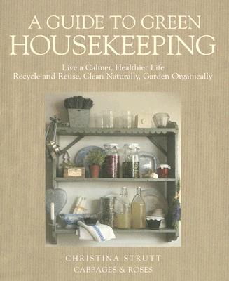 A Guide to Green Housekeeping, Christina Strutt