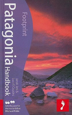 Patagonia Handbook, 3rd: Fully revised and updated 3rd edition of Footprint's ever-popular guide to Patagonia (Footprint Patagonia), Lucy E Cousins, Janak Jani