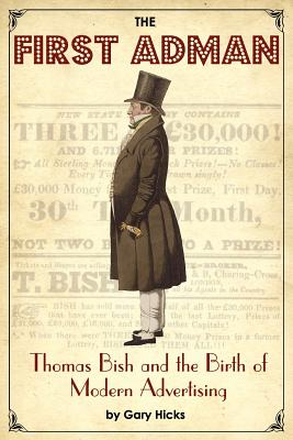 The First Adman: Thomas Bish and the Birth of Modern Advertising, Hicks, Gary