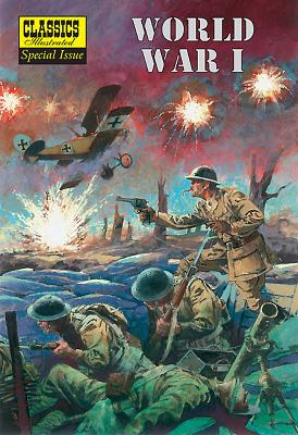 Image for World War I: (World War One) the Illustrated Story of the First World War (Classics Illustrated Special Issue)