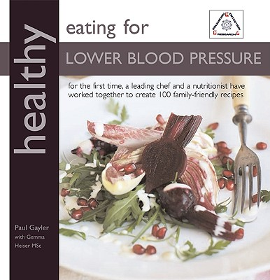 Image for Healthly Eating for Lower Blood Pressure: For the First Time, a Chef and a Nutritionist have Teamed Up to Inspire you with over 100 Delicious Recipes (Healthy Eating (Kyle Books))