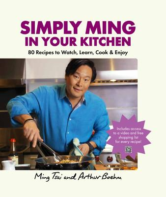 Image for Simply Ming in Your Kitchen: 80 Recipes to Watch, Learn, Cook & Enjoy