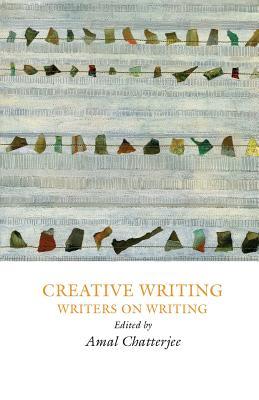 Creative Writing: Writers on Writing (Creative Writing Studies)