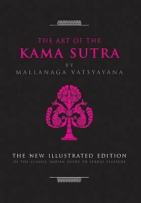 Image for The Art of the Kama Sutra: The New Illustrated Edition of the Classic Indian Guide to Sexual Pleasure (The Art of Wisdom)