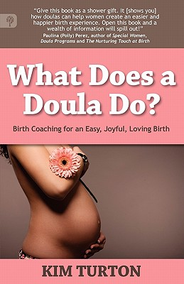 Image for What Does a Doula Do?  Birth Coaching for an Easy, Joyful, Loving Birth