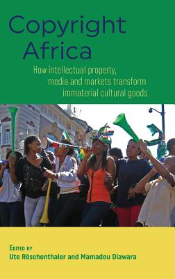 Copyright Africa: How intellectual property, media and markets transform immaterial cultural goods